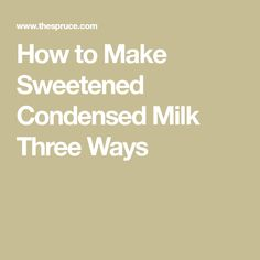 Three ways to make sweetened condensed milk at home: with evaporated milk, whole milk, or with nonfat dry milk. Condensed Milk Uses, Condensed Milk Substitute, Milk Substitute For Baking, Evaporated Milk Recipes, Third Way, Cooking School, Dairy Free, Cooking Recipes, Desserts