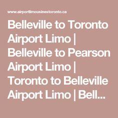 Belleville to Toronto Airport Limo | Belleville to Pearson Airport Limo | Toronto to Belleville Airport Limo | Belleville Corporate Limousine Service