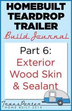 Exterior wood skinning and sealing of homebuilt teardrop trailer.