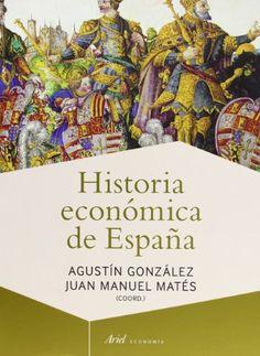 Historia económica de España / Agustín González Enciso, Juan Manuel Matés Barco (coordinadores)