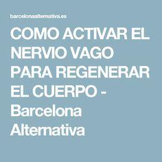 COMO ACTIVAR EL NERVIO VAGO PARA REGENERAR EL CUERPO - Barcelona Alternativa