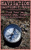Free Kindle Book -   Navigation Emergency Book: Find Your Way Without Map, Compass Or Electronics