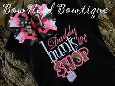 Daddy Hunts We Shop - Camo Applique Boutique Shirt or Onesie and Matching Bow Set for Girls. $28.00, via Etsy.