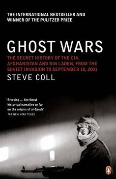 Ghost Wars: The Secret History of the CIA, Afghanistan and Bin Laden by Steve Coll.
