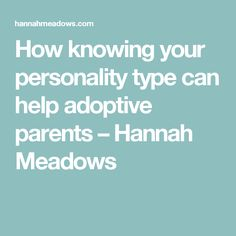 How knowing your personality type can help adoptive parents – Hannah Meadows