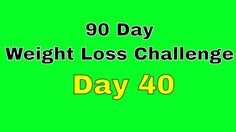 90 Day Weight Loss Challenge - Day 40