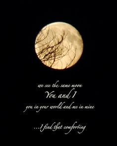 I Always Think That When I Look At The Moon. No Matter Where You Are In The World....We See The Same Moon <3