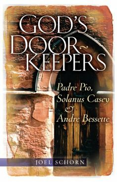 God's Doorkeepers: Padre Pio, Solanus Casey And Andre Bessette by Joel Schorn. $9.99. 162 pages. Publisher: St. Anthony Messenger Press, Servant Books (August 22, 2011). Author: Joel Schorn