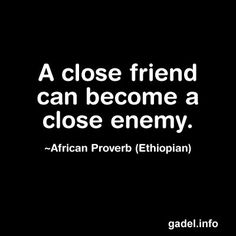 bad friend quotes and sayings | close friend can become a close enemy. ~African Proverb (Ethiopian)