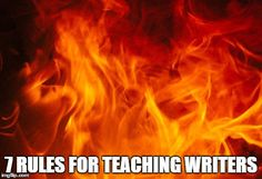 7 Rules for Teaching Writers