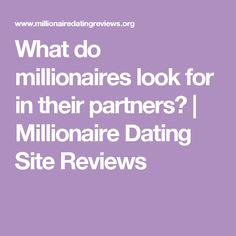 What do millionaires look for in their partners? | Millionaire Dating Site Reviews