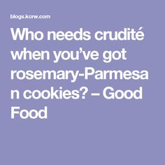 Who needs crudité when you've got rosemary-Parmesan cookies? – Good Food