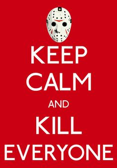 Keep Calm and Kill everyone Horror Movie Characters, Best Horror Movies, Classic Horror Movies, Horror Films, Scary Movies, Friday The 13th Funny, Jason Friday, Horror Icons, Best Horrors