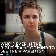 """Who's ever in the right frame of mind to see their parents?"" -Hannah #GIRLS"