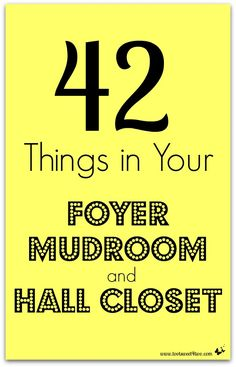 42 Things in Your Foyer, Mud Room and Hall Closet