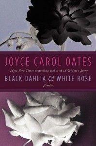 Black Dahlia and White Rose by Joyce Carol Oates