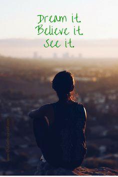 Dream it. Believe it. See it.