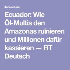 Ecuador: Wie Öl-Multis den Amazonas ruinieren und Millionen dafür kassieren — RT Deutsch