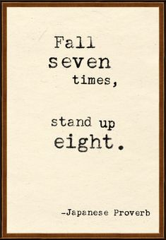 "Tattoo Ideas & Inspiration - Quotes & Sayings | ""Fall seven times, stand up eight."" Japanese Proverb."