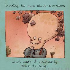 Pensar muito sobre um problema, não vai necessariamente torna-lo mais fácil de resolver.