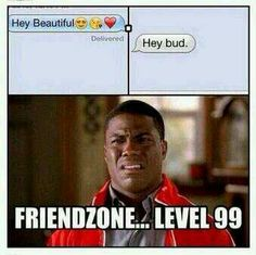 #friendzoned...totally guilty of this