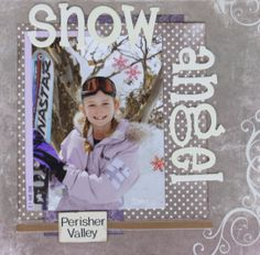 snow angel - Scrapbook.com  This snowy layout has a great title!