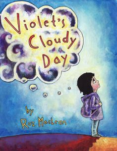 Kid's Book on Overcoming Chldhood Anxiety: Violet's Cloudy Day by Roz MacLean