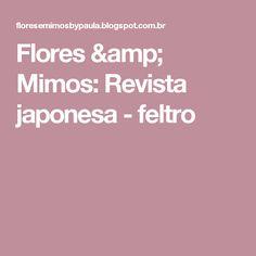 Flores & Mimos: Revista japonesa - feltro