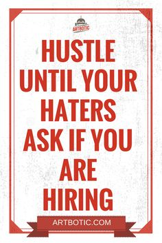 Hustle until your haters ask if you are hiring. Inspiring hustle quotes for motivation