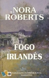 Romance de Bolso : Fogo irlandês - Nora Roberts - Harlequin Internacional Narrativa Nº 9