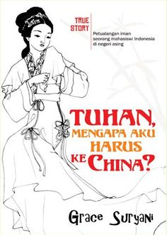 Tuhan, mengapa aku harus ke China? by Grace Suryani