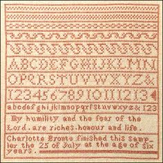This is a reproduction of a sampler which Charlotte Bronte worked when she was six years old. The reproduction is authorized by the Bronte Society, and the original may be seen at the Bronte Parsonage Museum, Haworth, England.