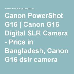 Canon PowerShot G16 | Canon G16 Digital SLR Camera - Price in Bangladesh, Canon G16 dslr camera price in…