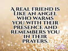 A real friend is like an angel who warms you with their presence and remembers you in their prayers.   #truefriends #companion #angels #spiritguides #askangels #communicate #pray #listen #believe