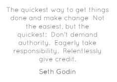 The quickest way to get things done and make change