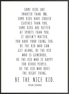 Jobs From Home Discover Be The Nice Kid Bryan Skavnak Quote Wall Print Children Kids Room Decor Classroom Decor Black or Rainbow Quotes For Kids, Great Quotes, Quotes To Live By, Life Quotes, Inspirational Quotes, Raising Kids Quotes, Quotes About Kids, Happy Kids Quotes, Being A Kid Quotes