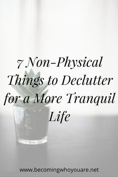 Decluttering isn't just about simplifying your possessions. Click the image to discover the important non-physical things you can declutter to increase your wellbeing and simplify your life.