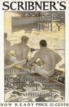 "Leyendecker Poster for Scribner's For July illustrating the ""Thrilling Harvard-Yale Boat Race Story by Ralph D. Harvard Yale, Joseph, Jc Leyendecker, Rowing Crew, Art Of Man, Bear Art, Norman Rockwell, Male Figure, Vintage Magazines"