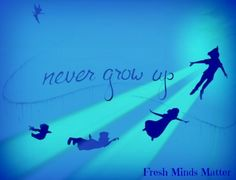 Never grow up quote via Fresh Minds Matter on Facebook