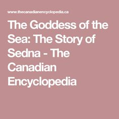 The Goddess of the Sea: The Story of Sedna - The Canadian Encyclopedia