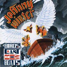 JOHNNY WINTER - Birds Cant Row Boats