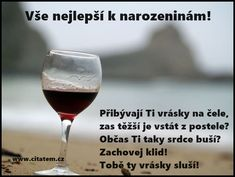 Přání k narozeninám Motto, Good Morning, Quotations, Alcoholic Drinks, Happy Birthday, Funny, Quotes, Cards, Gifts