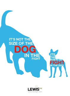 """""""It's not the size of the dog in the fight, it's the size of the fight in the dog."""" --- For more inspirational quotes, read our PR blog covering new communications trends and digital marketing topics: blog.lewispr.com/ #LEWISPR #Quotes"""