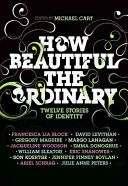 How beautiful the ordinary : twelve stories of identity / edited by Michael Cart  PS374.I42 H7793 2009
