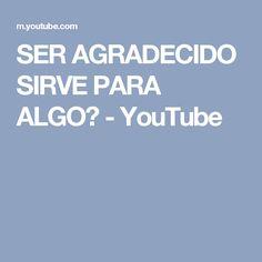 SER AGRADECIDO SIRVE PARA ALGO? - YouTube