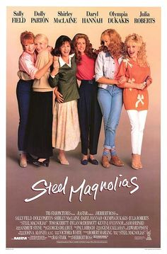 One of the best chick flicks ever. Gina was Julia Roberts and I was Sally  Field!  Steel Magnolias