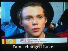 Fame really changed Luke..