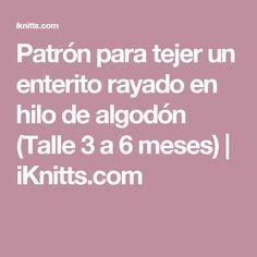 Patrón para tejer un enterito rayado en hilo de algodón (Talle 3 a 6 meses)   iKnitts.com