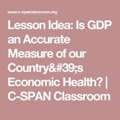 Lesson Idea: Is GDP an Accurate Measure of our Country's Economic Health? | C-SPAN Classroom