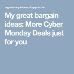 My great bargain ideas: More Cyber Monday Deals just for you